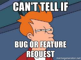 Meme - Can't tell if bug or feature request